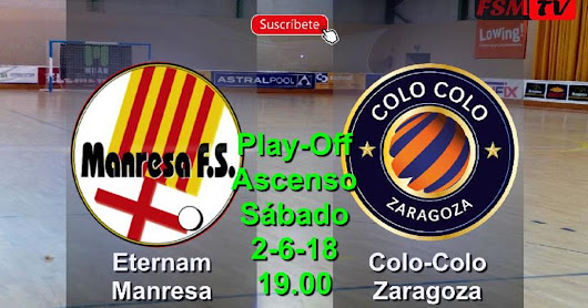 ETERNAM MANRESA VS COLO-COLO ZARAGOZA ( PLAY-OFF ASCENSO 2ª DIV. 2018 )
