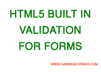 HTML5 IN-BUILT VALIDATION FOR FORM FIELDS WITHOUT ANY VALIDATION CODE