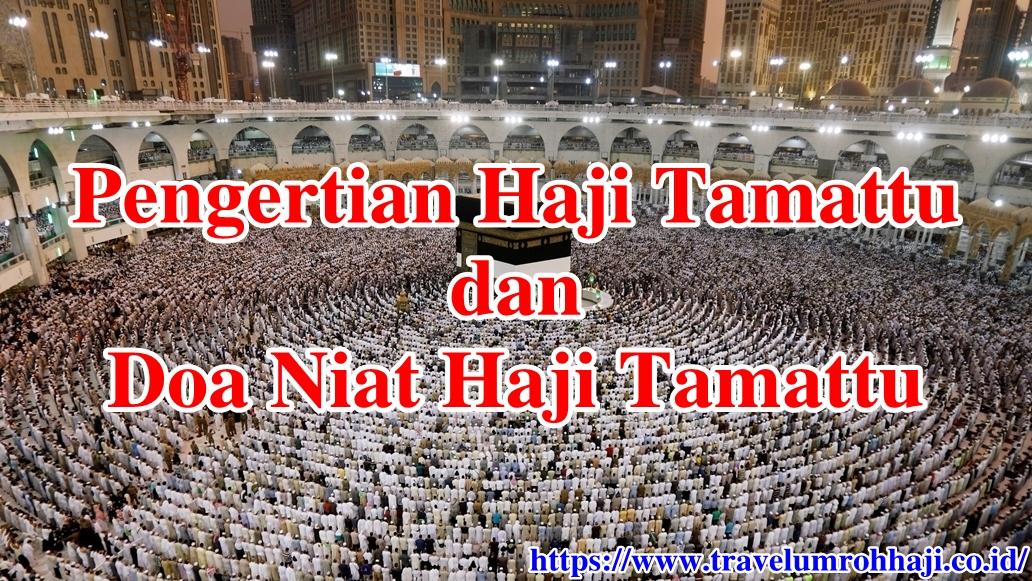 Doa Niat Haji Tamattu dan Apa yang dimaksud dengan Haji Tamattu?