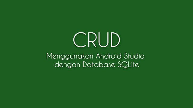 [SAMPLE] CRUD Sederhana Menggunakan Android Studio dengan Database SQLite