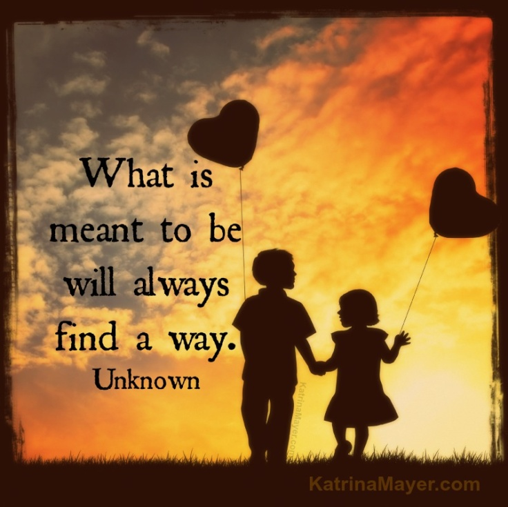 If Two People Are Meant To Be Quotes: What Is Meant To Be Will Always Find A Way.