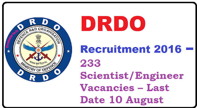 Defence Research and Development Organisation – DRDO Recruitment 2016 – 233 Scientist/Engineer Vacancies – Last Date 10 August/2016/07/defence-research-and-development-organisation-drdo-2016.html
