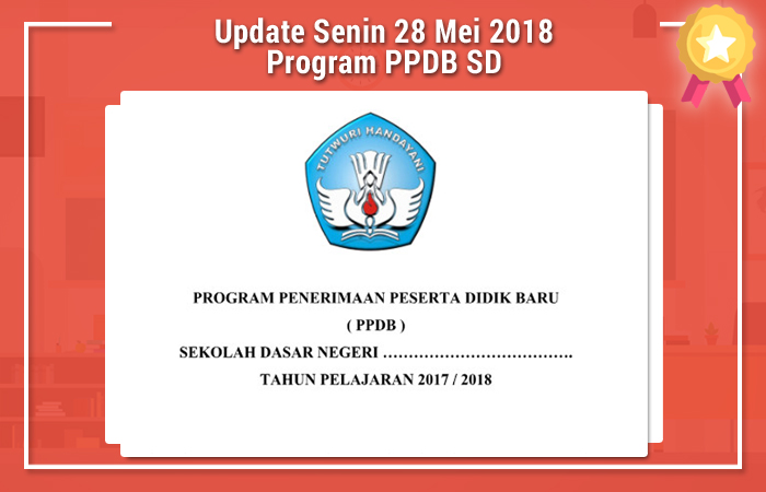 Update Senin 28 Mei 2018 Program PPDB SD