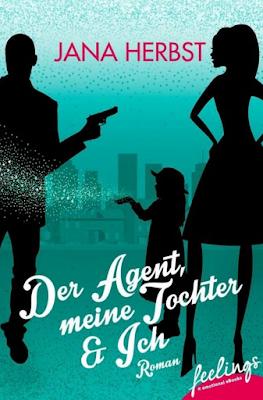 Jana Herbst - Der Agent, meine Tochter und ich