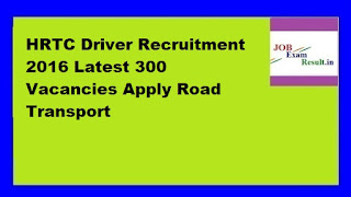 HRTC Driver Recruitment 2016 Latest 300 Vacancies Apply Road Transport