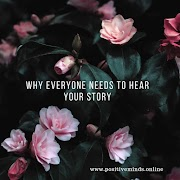 Why Everyone Need To Hear Your Story: Positive Minds