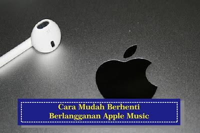 Cara Mudah Berhenti Berlangganan Apple Music
