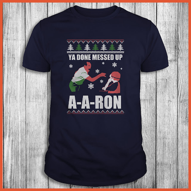 Ya done mesed up A-Aron Christmas T-Shirt