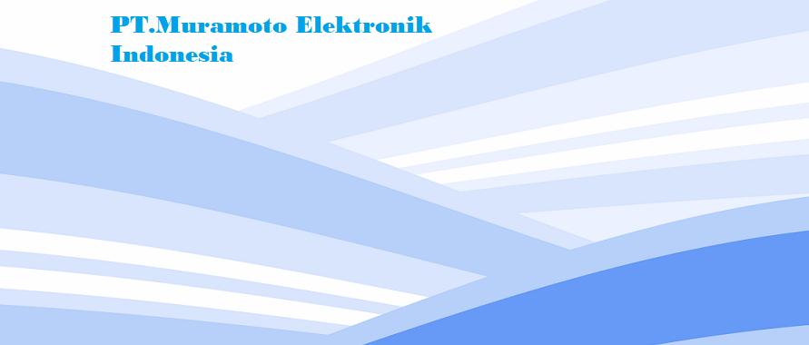 Loker Pabrik Via Online PT.Muramoto Elektronik Indonesia (MEI) 2018