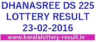 Kerala lottery result, Kerala dhanasree lottery result today, Dhanasree ds 225 result, kerala Dhanasree DS-225 today, Dhanasree lottery result 23/02/2016,Kerala Dhanasreeds225 lottery result, Dhanasree lottery result check 23/02/2016,