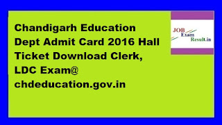 Chandigarh Education Dept Admit Card 2016 Hall Ticket Download Clerk, LDC Exam@ chdeducation.gov.in