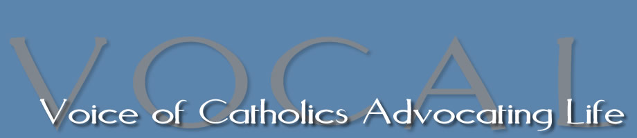 VOCAL :    Voice of Catholics Advocating Life