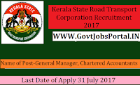 Kerala State Road Transport Corporation Recruitment 2017– General Manager, Chartered Accountants