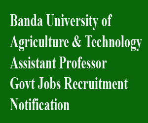 Banda University of Agriculture & Technology Assistant Professor Govt Jobs Recruitment Notification