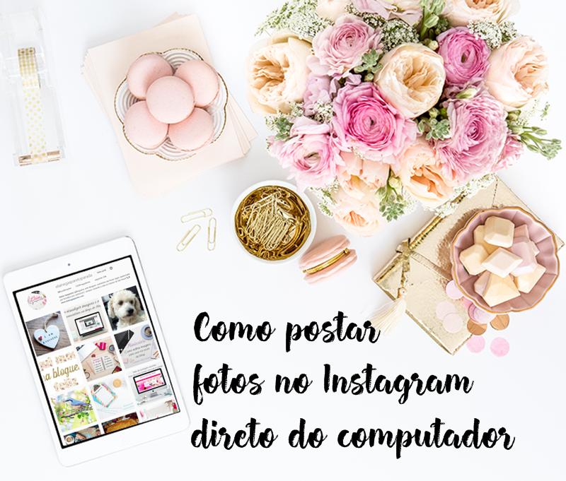 Como postar fotos no Instagram direto do computador?