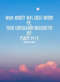 When anxiety was great within me, your consolation brought me joy