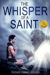 The Whisper of a Saint: A Search for the Permanent Bliss of Enlightenment byRichard Dietrich Maddox