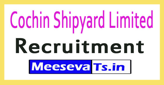 Cochin Shipyard Limited CSL Recruitment