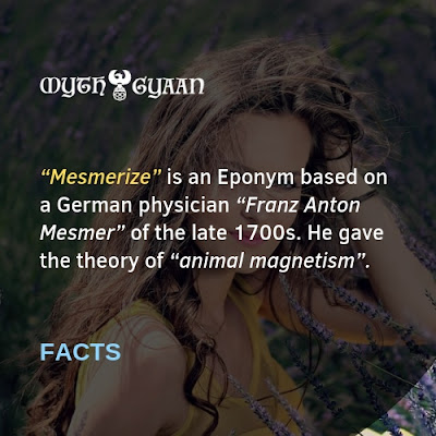 "English Facts: ""Mesmerize"" is an Eponym based on a German physician ""Franz Anton Mesmer"" of the late 1700s. He gave the theory of ""animal magnetism""."
