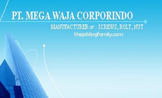 Lowongan Kerja Terbaru PT Mega Waja Corporindo 2018