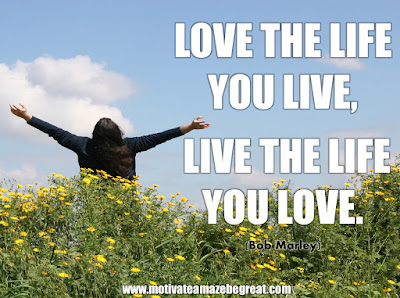 "16 Awesome Quotes To Reach Your Dreams: ""Love the life you live, live the life you love"" - Bob Marley"