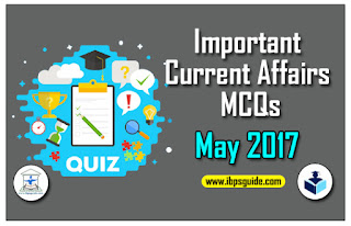 Important Current Affairs MCQs –May 2017 for IBPS PO& Upcoming Exams | Download in PDF