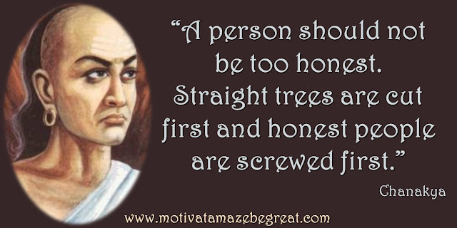 "32 Chanakya Inspirational Quotes On Life: ""A person should not be too honest. Straight trees are cut first and honest people are screwed first."" Quote about honesty, success, wisdom"