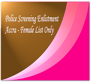 Police recruitment shortlist-Accra Female only