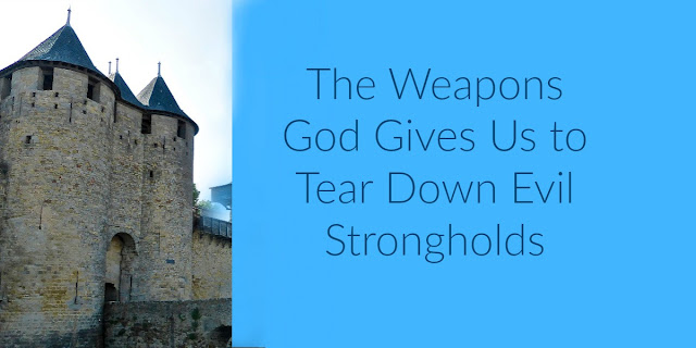 Tearing Down Strongholds with Divine Weapons - 2 Corinthians 10:4