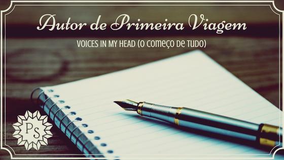 AUTOR DE PRIMEIRA VIAGEM  – VOICES IN MY HEAD (O começo de tudo)