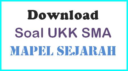 Download Soal  UKK SMA Sejarah Kelas X, XI
