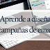 Aprende a diseñar campañas de email
