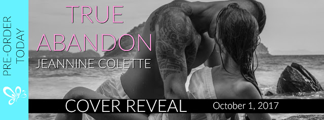 True Abandon by Jeannine Colette Excerpt Reveal