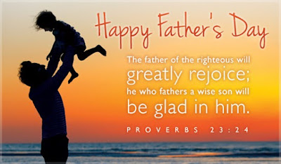 Father's Day From Son:The father of the righteous will greatly rejoice; he who fathers a wise son will be glad in him.