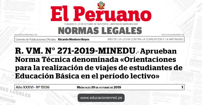 R. VM. N° 271-2019-MINEDU - Aprueban Norma Técnica denominada «Orientaciones para la realización de viajes de estudiantes de Educación Básica en el período lectivo»