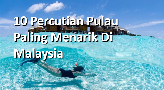 Jom Lihat 10 Lokasi U Dengan Pantai Yang Tercantik Di Malaysia Mungkin Anda Boleh Lawati Bersama Keluarga Dan Teman Tersayang