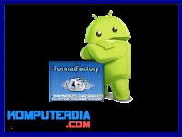 Cara merubah format video di android dengan Format Factory