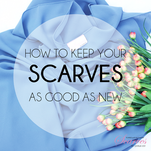 TIDBITS : How to keep your SCARVES as good and new?