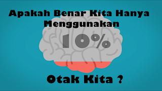 Apakah Benar Kita Hanya Menggungakan 10% Otak Kita ? Kok Bisa ?, Apa Benar Jika Kita Memaksimalkan Kinerja Otak Kita 100% Kita Akan Dapat Menggunakan Kemampuan Menakjubkan, Kemampuan Otak Manusia Sebenarnya