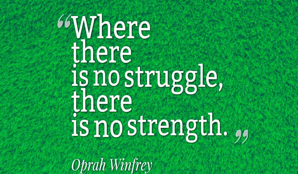 """""""Where there is no struggle, there is no strength."""" ? Oprah Winfrey Quotes About struggle"""