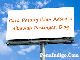 Pasang Iklan Adsense dibawah Postingan Blog