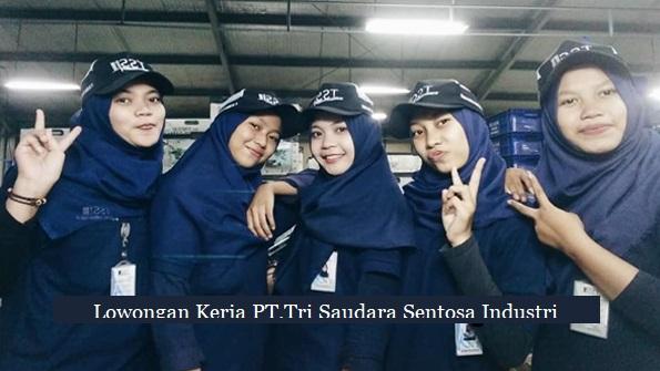 Lowongan Kerja Lulusan SMA-SMK PT.Tri Saudara Sentosa Industri | CIKARANG