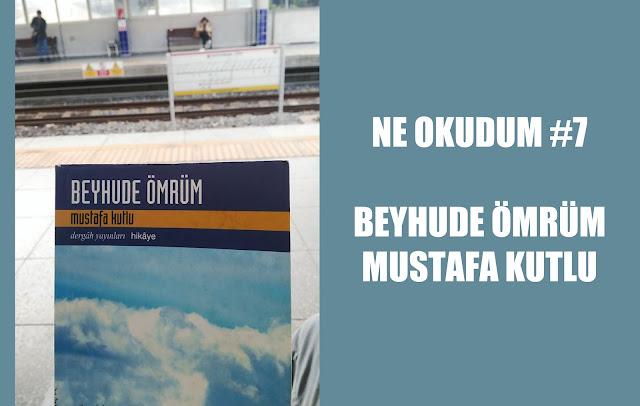Ne Okudum #7 - Beyhude Ömrüm Mustafa Kutlu