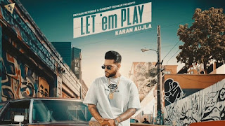 Presenting Let em play lyrics penned by Karan Aujla. Let em play is the latest punjabi song sung by Karan Aujla whereas music given by Proof