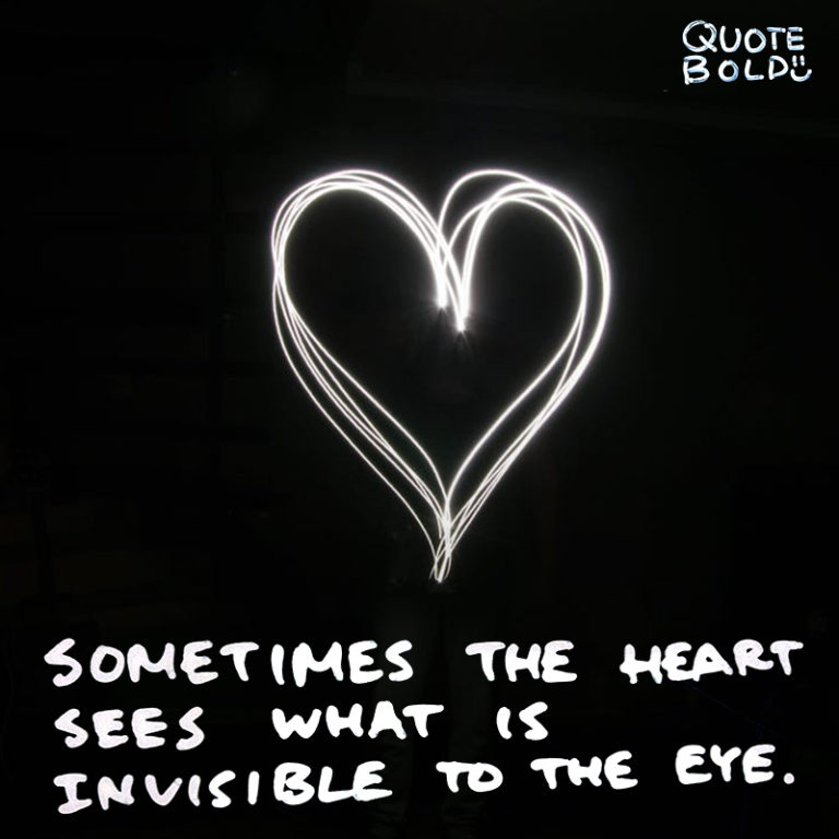 Sometimes the heart sees what is invisible to the eye.