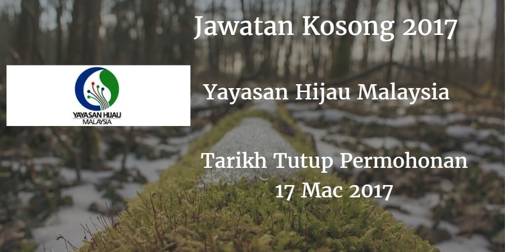 Jawatan Kosong Yayasan Hijau Malaysia 17 Mac 2017