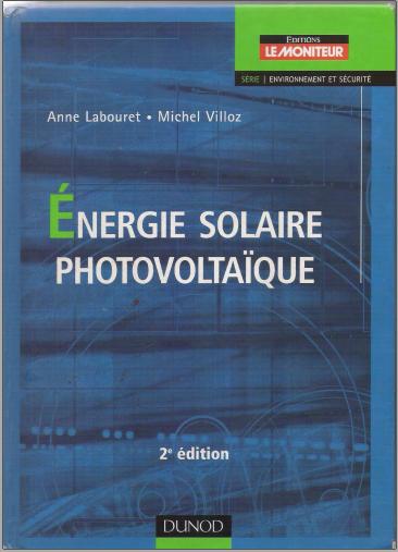 Livre : Energie solaire photovoltaïque - Anne Labouret, Dunod PDF