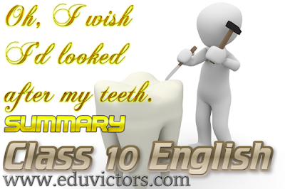 CBSE CLASS 10 - English (C) - Literature - Oh, I wish I'd looked after my teeth. (Poem Summary) (#eduvictors) (#cbsenotes)
