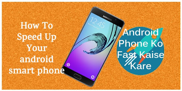 Android Phone Ko Fast Kaise Kare