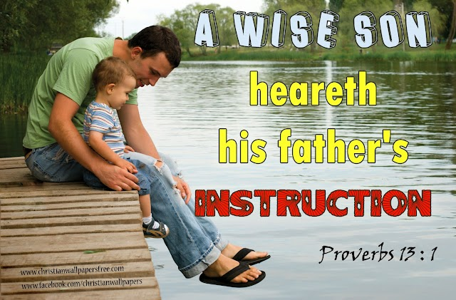 A wise son  heareth his father's instruction